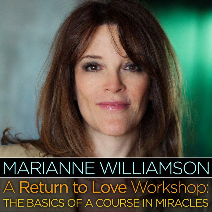 A Return to Love Workshop: The Basics of A Course in Miracles with Marianne Williamson