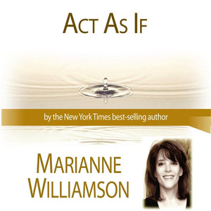 Act As If with Marianne Williamson Audio Program Marianne Williamson - BetterListen!