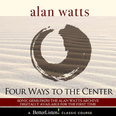 Four Ways to the Center with Alan Watts