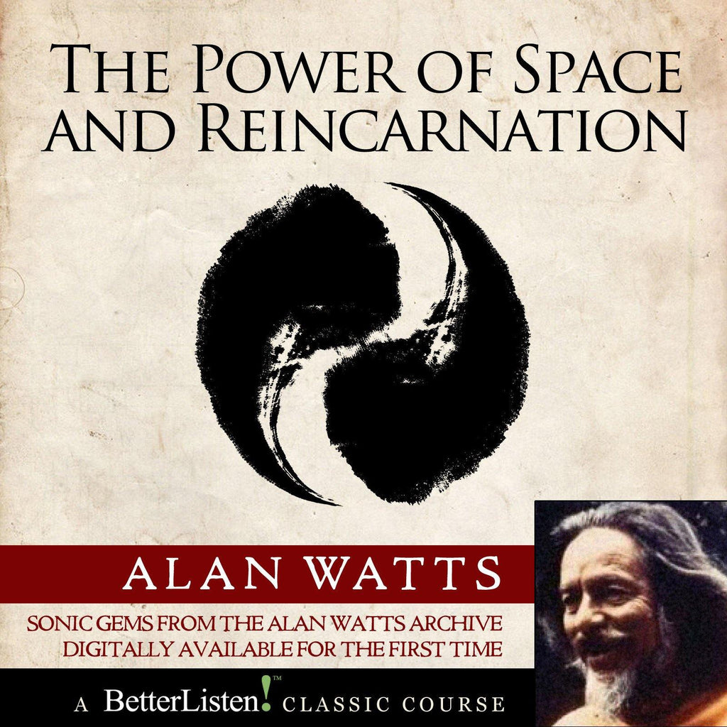 The Power of Space and Reincarnation with Alan Watts Audio Program Alan Watts - BetterListen!