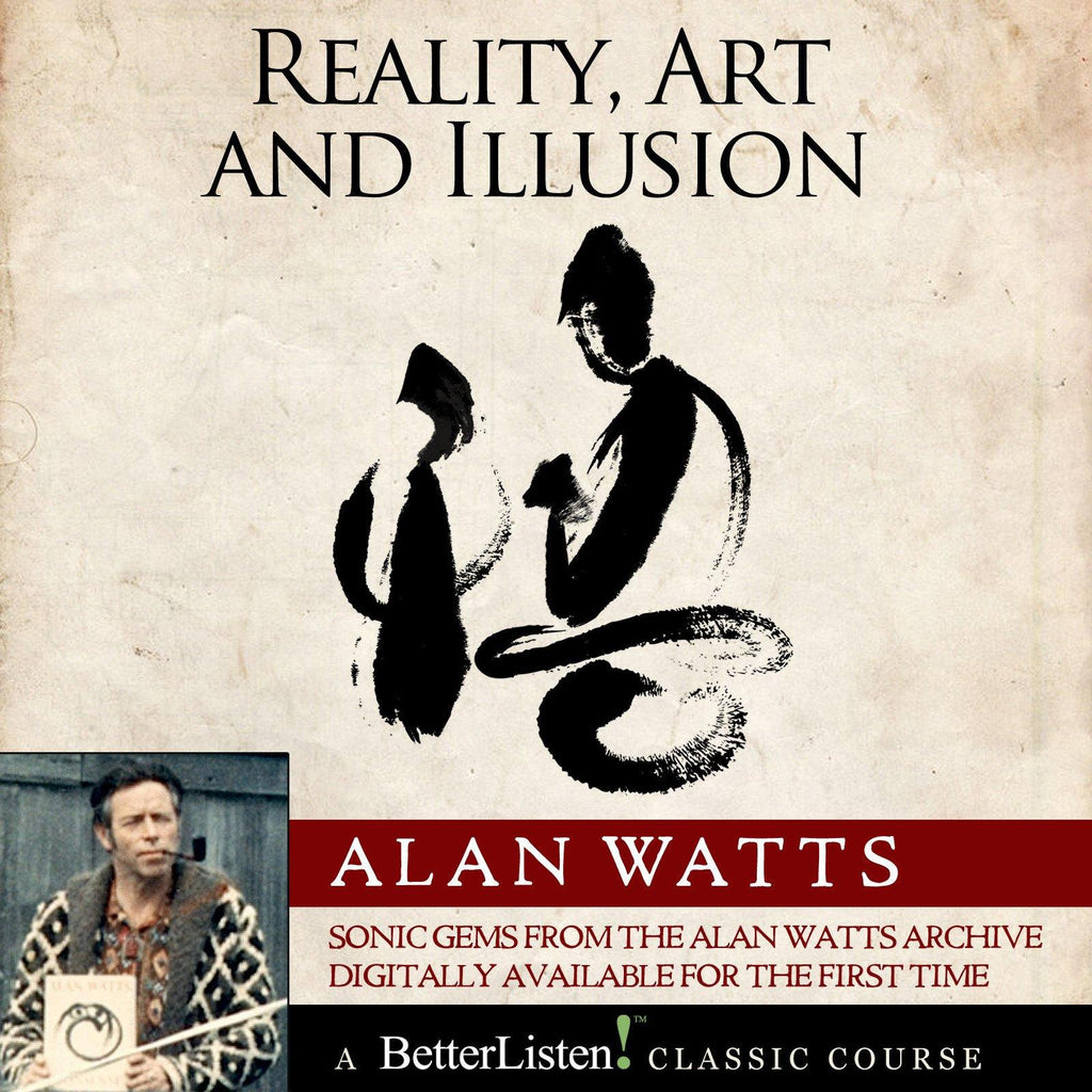 Reality, Art and Illusion with Alan Watts Audio Program Alan Watts - BetterListen!