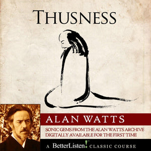 Thusness with Alan Watts Audio Program Alan Watts - BetterListen!