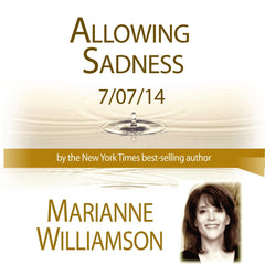 Allowing Sadness with Marianne Williamson 7/07/14