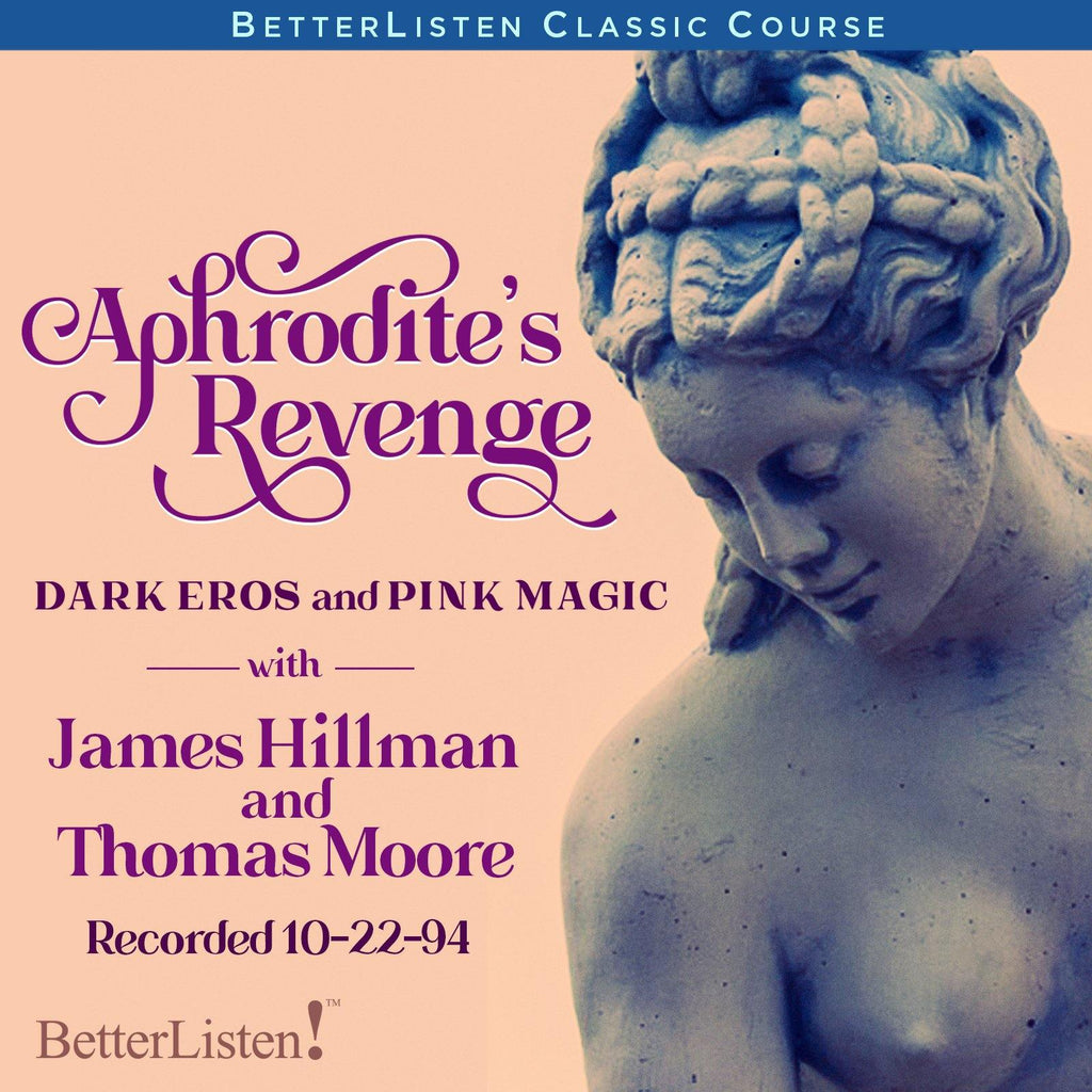 Aphrodite's Revenge: Dark Eros and Pink Magic with James Hillman and Thomas Moore - BetterListen!