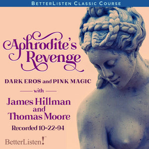 Aphrodite's Revenge: Dark Eros and Pink Magic with James Hillman and Thomas Moore