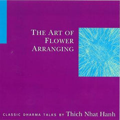 Art of Flower Arranging by Thich Nhat Hanh, The