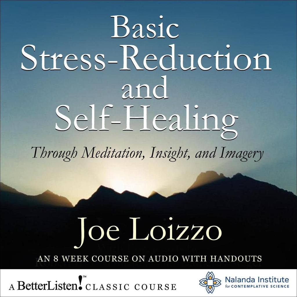 Basic Stress-Reduction and Self-Healing through Meditation, Insight, and Imagery Audio Program Nalanda - BetterListen!