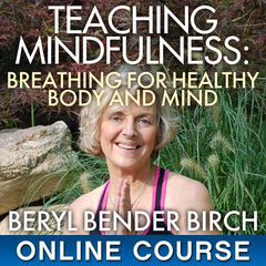 Course #BB102 Teaching Mindfulness: Breathing for Healthy Body and Mind