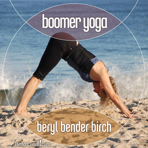 Boomer Yoga with Beryl Bender Birch Audio Program BetterListen! - BetterListen!