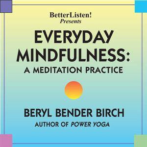 Everyday Mindfulness: A Meditation Practice by Beryl Bender Birch Audio Program BetterListen! - BetterListen!