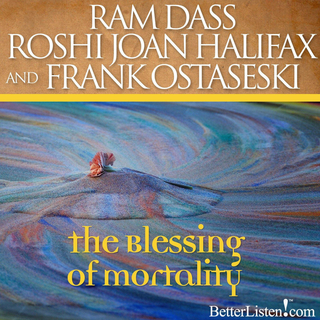 The Blessing of Mortality Audio Program Ram Dass LSR - BetterListen!
