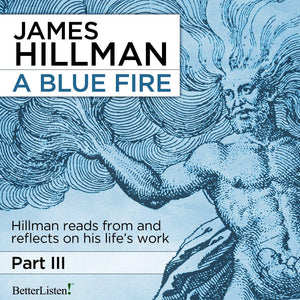 A Blue Fire, Part III with James Hillman Audio Program James Hillman - BetterListen!