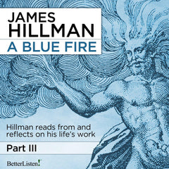 A Blue Fire, Part III with James Hillman