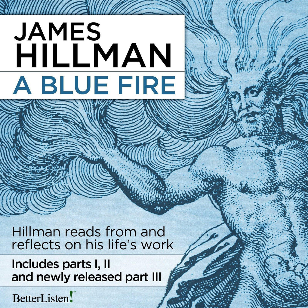 A Blue Fire, the Complete Set of Parts 1, 2 and 3 with James Hillman Audio Program James Hillman - BetterListen!