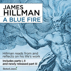 A Blue Fire, the Complete Set of Parts 1, 2 and 3 with James Hillman