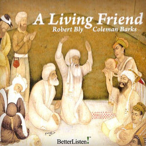A Living Friend with Robert Bly and Coleman Barks Audio Program BetterListen! - BetterListen!