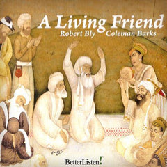 A Living Friend with Robert Bly and Coleman Barks