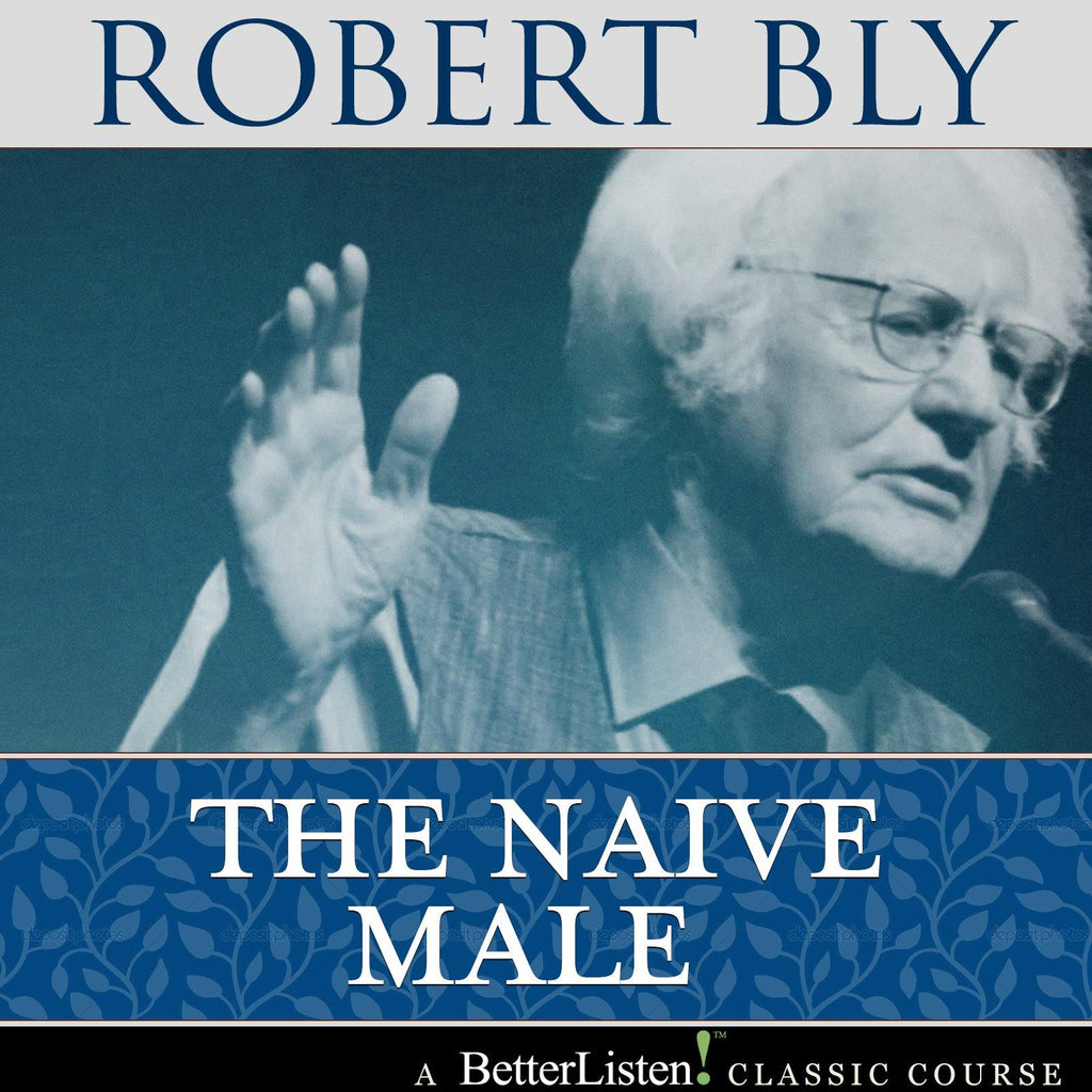 The Naive Male by Robert Bly - BetterListen!