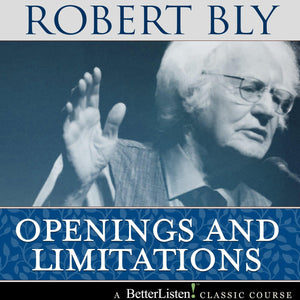 Openings and Limitations by Robert Bly Audio Program BetterListen! - BetterListen!