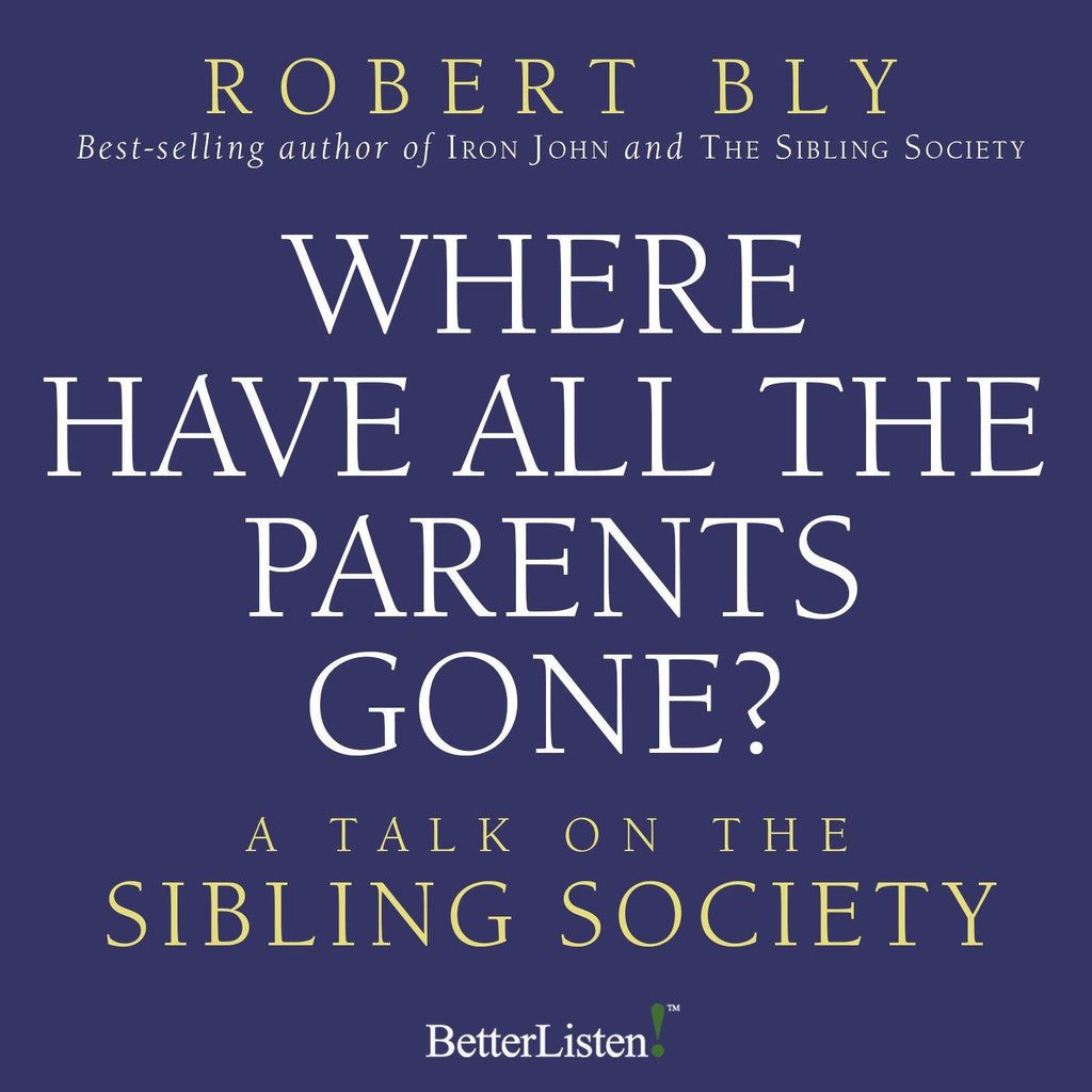 Where Have All the Parents Gone with Robert Bly Audio Program BetterListen! - BetterListen!