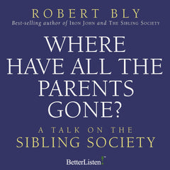 Where Have All the Parents Gone with Robert Bly