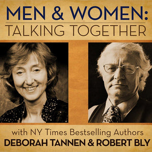 Men and Women Talking Together: Deborah Tannen and Robert Bly Audio Program BetterListen! - BetterListen!