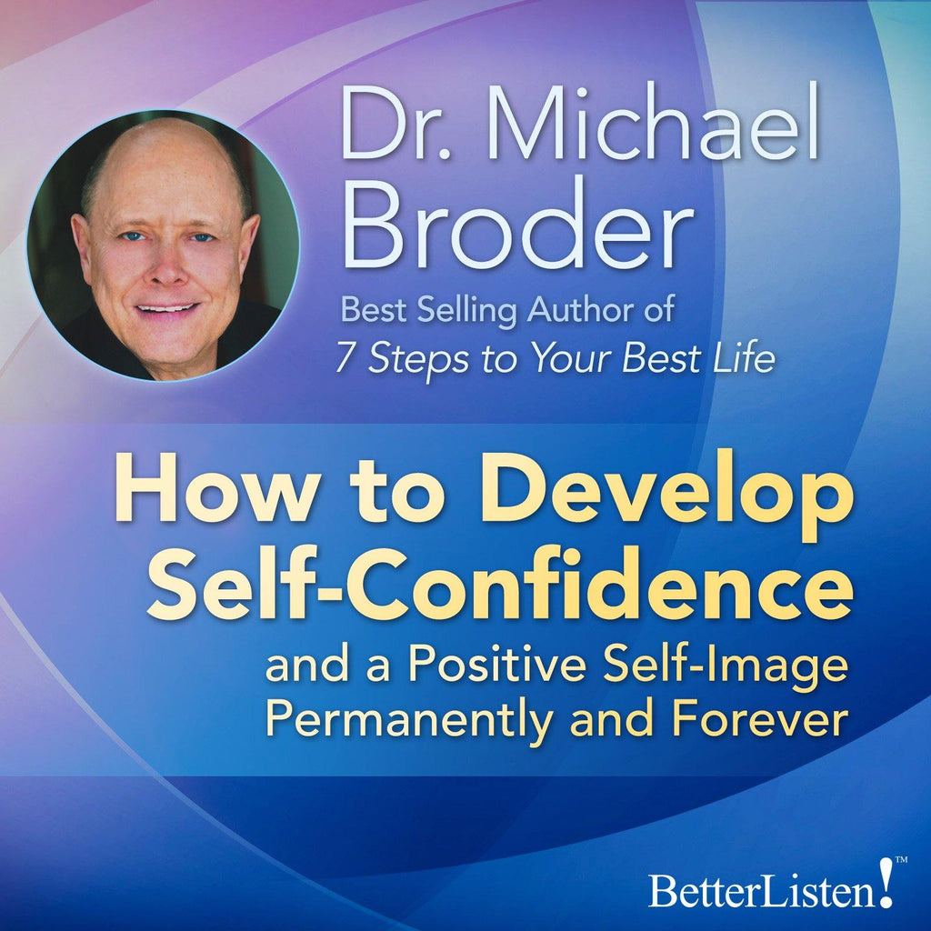How To Develop Self Confidence with Dr. Michael Broder Audio Program BetterListen! - BetterListen!