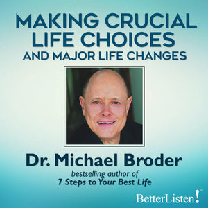 Making Crucial Life Choices & Major Life Changes with Dr. Michael Broder Audio Program BetterListen! - BetterListen!
