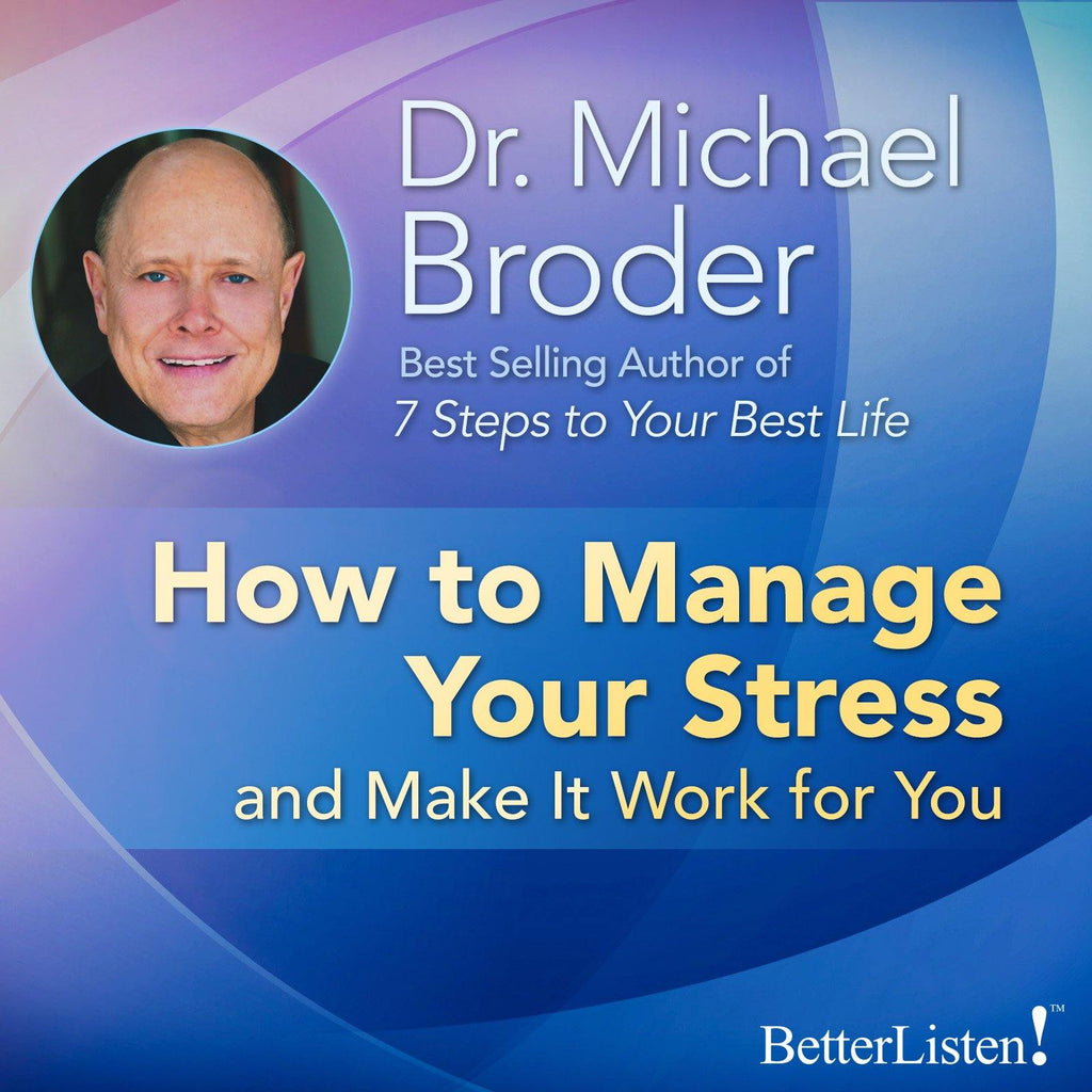 How To Manage Your Stress with Dr. Michael Broder Audio Program BetterListen! - BetterListen!