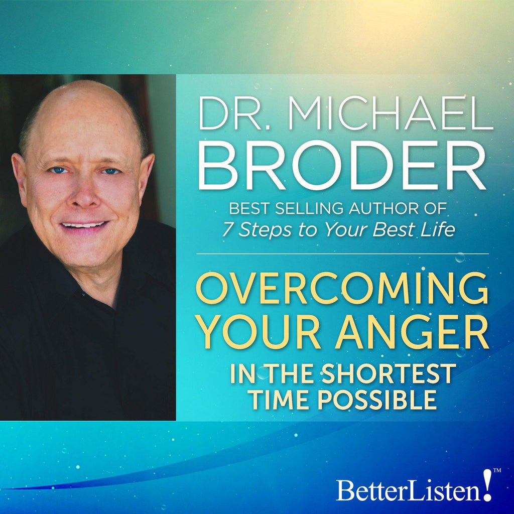 Overcoming Your Anger with Dr. Michael Broder Audio Program BetterListen! - BetterListen!
