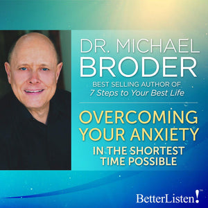 Overcoming Your Anxiety with Dr. Michael Broder Audio Program BetterListen! - BetterListen!