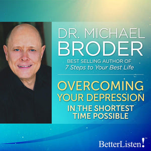 Overcoming Your Depression with Dr. Michael Broder Audio Program BetterListen! - BetterListen!
