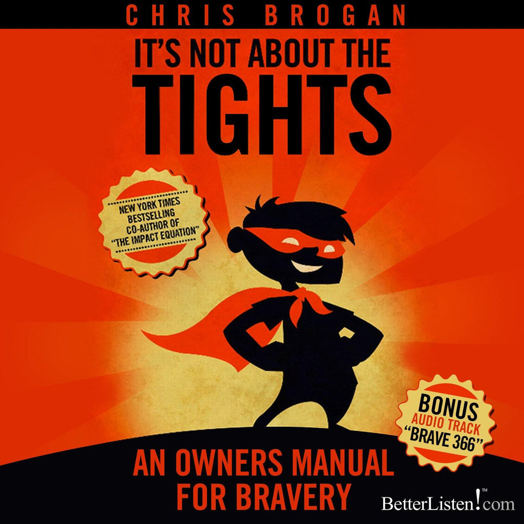 It's Not About the Tights with Chris Brogan Audio Program Business - BetterListen!