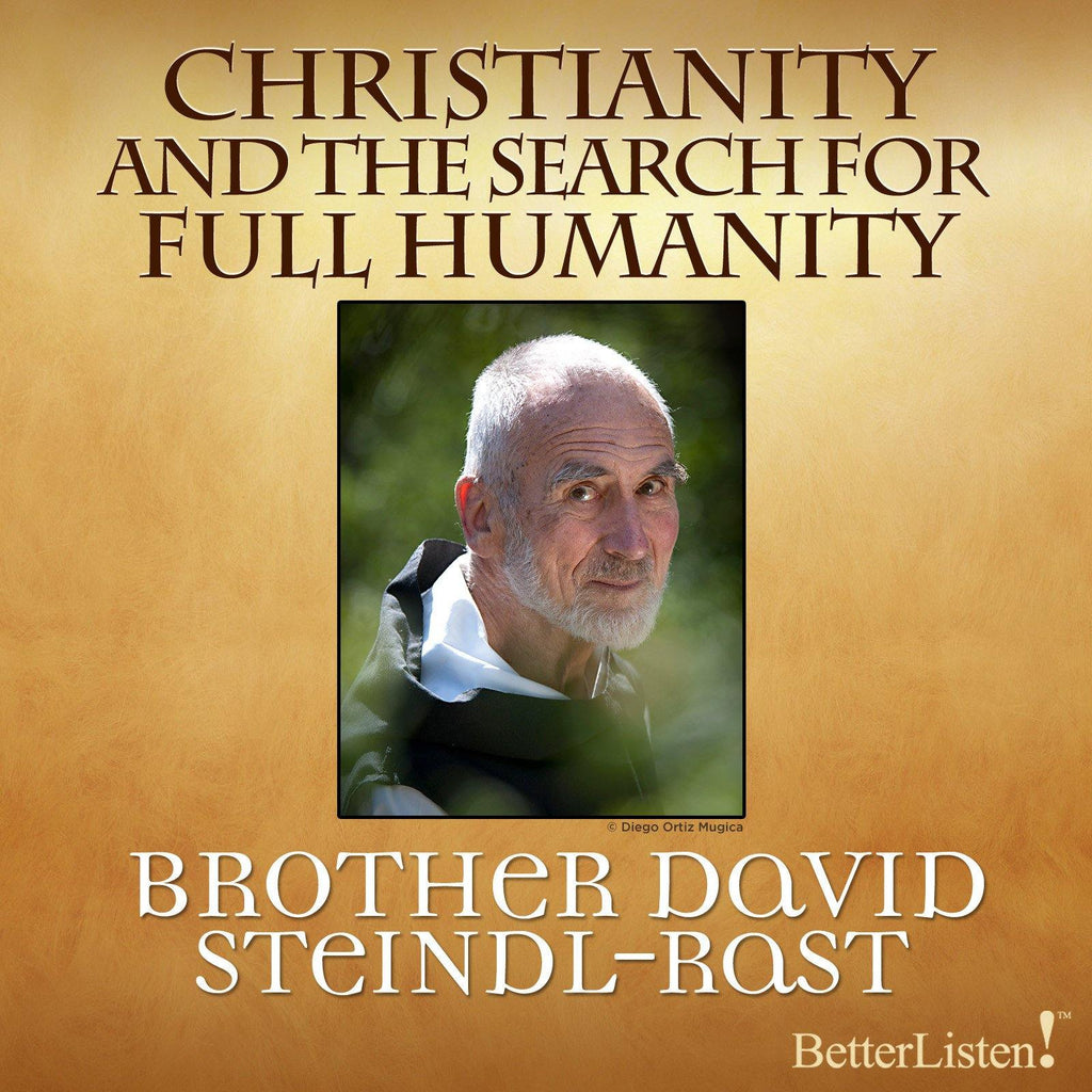Christianity and Full Humanity with Brother David Steindl-Rast Audio Program BetterListen! - BetterListen!