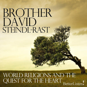 World Religions and Quest for Heart with Brother David Steindl-Rast Audio Program BetterListen! - BetterListen!