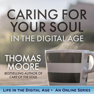 Care For The Soul In The Digital Age – Life Lessons To Embrace Life with more Soul
