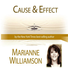 Cause and Effect with Marianne Williamson