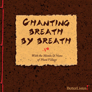 Chanting Breath by Breath with Thich Nhat Hanh and the Monks & Nuns of Plum Village Audio Program Parallax Press - BetterListen!