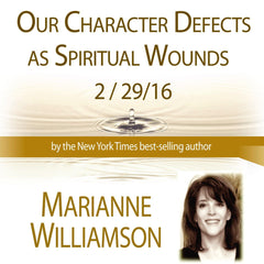 Our Character Defects as Spiritual Wounds with Marianne Williamson