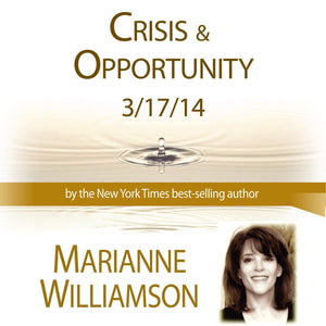 Crisis and Opportunity with Marianne Williamson Audio Program Marianne Williamson - BetterListen!