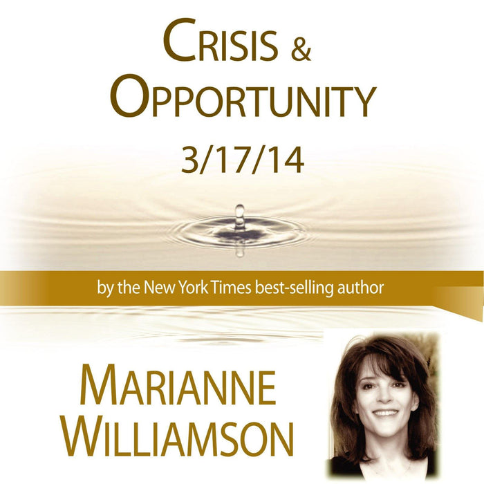 Crisis and Opportunity with Marianne Williamson