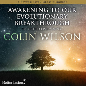 Awakening to Our Evolutionary Breakthrough - Live Recording with Colin Wilson Audio Program BetterListen! - BetterListen!