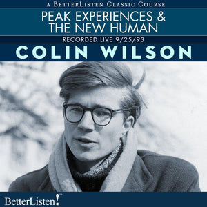 Peak Experiences and The New Human with Colin Wilson Audio Program BetterListen! - BetterListen!