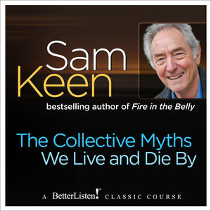 The Collective Myths We Live and Die By Audio Program Sam Keen - BetterListen!
