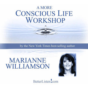 A More Conscious Life Workshop by Marianne Williamson Audio Program Marianne Williamson - BetterListen!