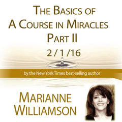 The Basics in a Course in Miracles, Part 2 with Marianne Williamson