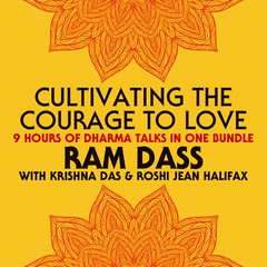 Cultivating the Courage to Love with Ram Dass - Digitally Remastered
