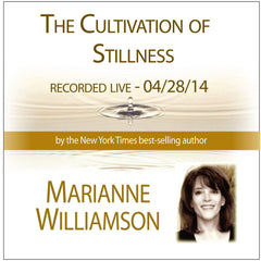 The Cultivation of Stillness with Marianne Williamson