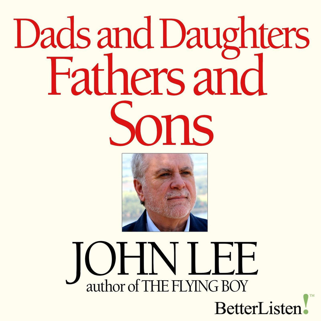 Dads and Daughters Fathers and Sons by John Lee Audio Program John Lee - BetterListen!