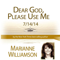 Marianne Williamson - Dear God Please Use Me  7/14/14